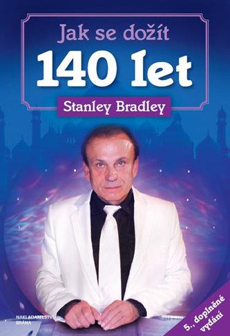 Jak se dožít 140 let - 5. doplněné vydání - Stanley Bradleay