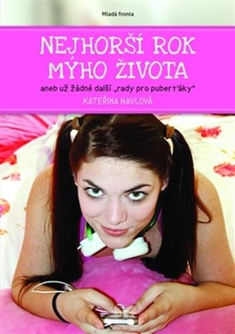 Nejhorší rok mýho života aneb Už žádné další rady pro puberťáky - Kateřina Havlová