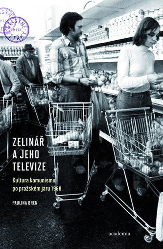 Zelinář a jeho televize - Kultura komunismu po pražském jaru 1968