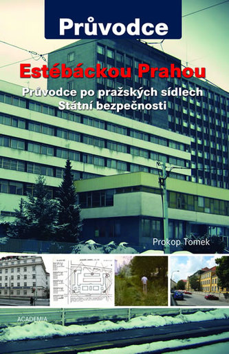Estébáckou Prahou - Průvodce po pražských sídlech Státní bezpečnosti