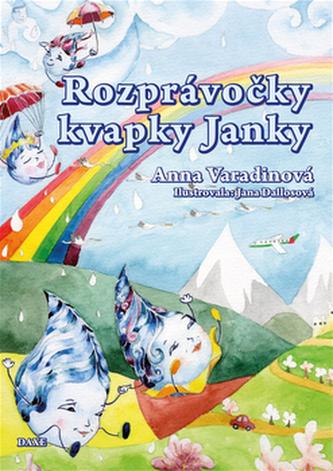 Rozprávočky kvapky Janky - Anna Varadinová