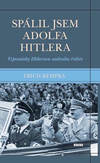 Spálil jsem Adolfa Hitlera - Vzpomínky Hitlerova osobního řidiče