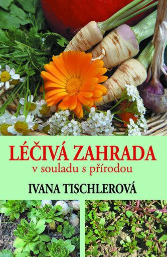 Léčivá zahrada v souladu s přírodou - Ivana Tischlerová