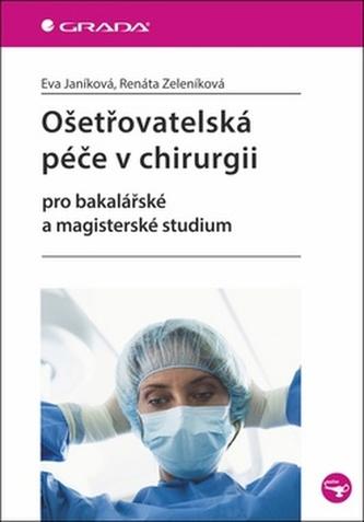Ošetřovatelská péče v chirurgii pro bakalářské a magisterské studium - Eva Janíková