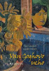 Van Goghovo ucho - Paul Gauguin a pakt mlčení