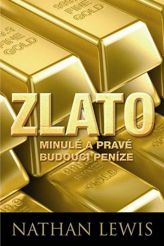 Zlato - Minulé a pravé budoucí peníze - Lewis Nathan