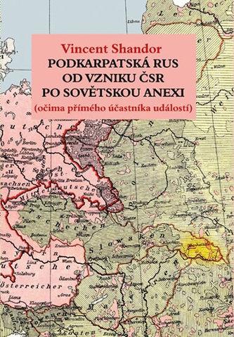 Podkarpatská Rus od vzniku ČSR po sovětskou invazi (očima přímého účastníka událostí)