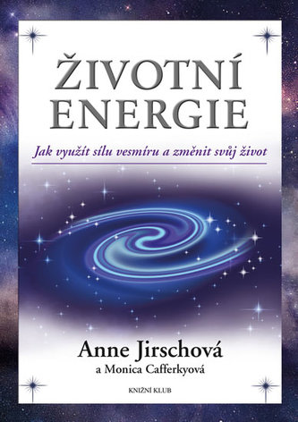 Životní energie. Jak využít sílu vesmíru a změnit svůj život
