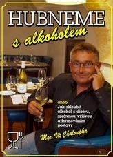 Hubneme s alkoholem aneb Jak skloubit alkohol s dietou, správnou výživou a formováním postavy