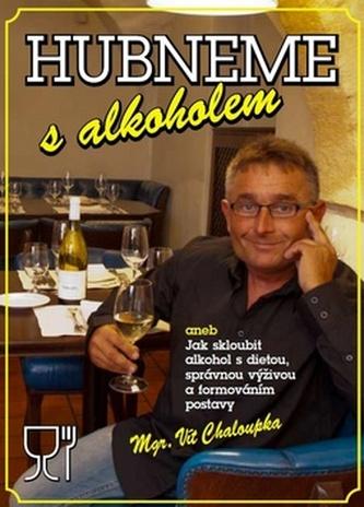 Hubneme s alkoholem aneb Jak skloubit alkohol s dietou, správnou výživou a formováním postavy - Vít Chaloupka