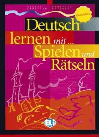 Deutsch lernen mit Spielen und Rätseln - Grundstufe (ELI)