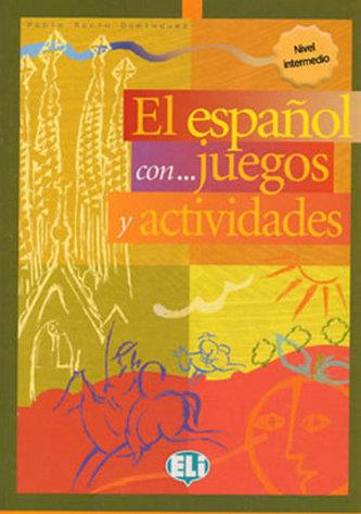 El espaňol con... juegos y actividades - Nivel intermedio (ELI)