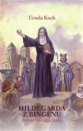 Hildegarda z Bingenu - Zvěstovatelka lásky