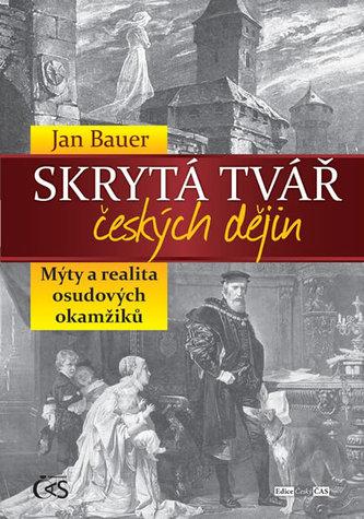 Skrytá tvář českých dějin aneb Mýty a realita osudových okamžiků