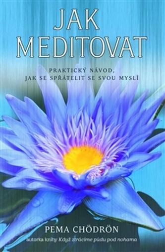 Jak meditovat - Pema Čhödrön