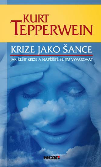 Krize jako šance - Jak řešit krize a napříště se jim vyvarovat - Kurt Tepperwein