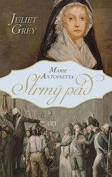 Marie Antoinetta - Strmý pád