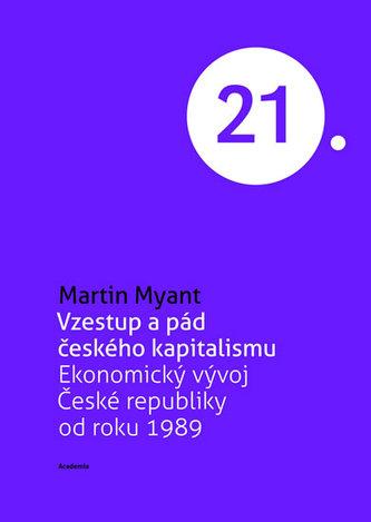 Vzestup a pád českého kapitalismu - Ekonomický vývoj České republiky od roku 1989