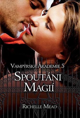 Vampýrská akademie 5 - Spoutáni magií - Richelle Mead