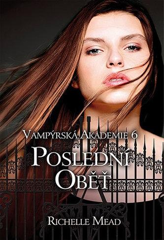 Vampýrská akademie 6 - Poslední oběť - Richelle Mead