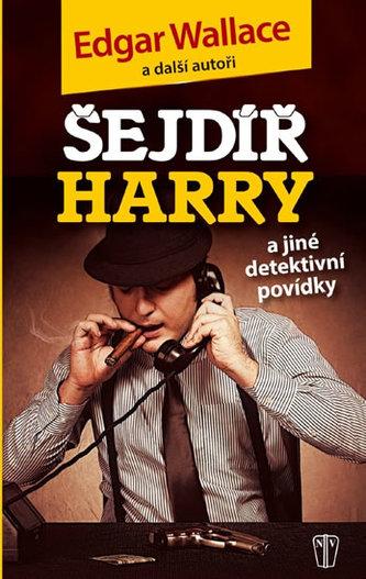 Šejdíř Harry a jiné detektivní povídky - Wallace Edgar a kolektiv
