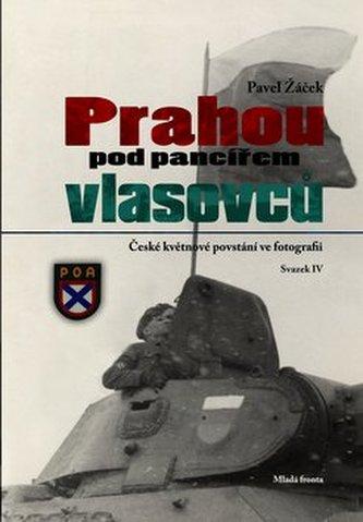 Prahou pod pancířem Vlasovců - České květnové povstání ve fotografii - Pavel Maurer