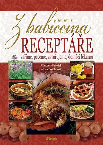 Z babiččina receptáře – vaříme, pečeme, zavařujeme, domácí lékárna - Doležal Vladimír, Doležalová Alena