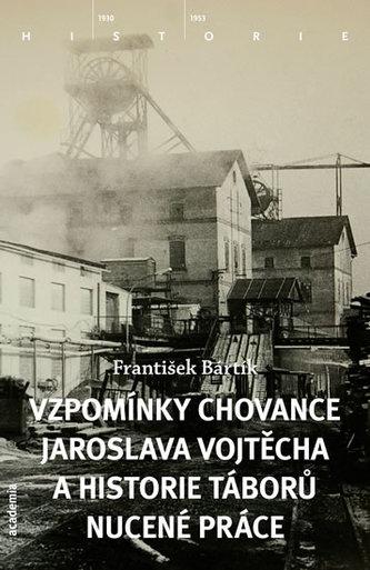 Vzpomínky chovance Jaroslava Vojtěcha a historie táborů nucené práce