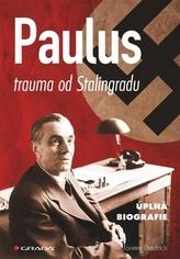 Paulus - trauma od Stalingradu (úplná biografie)