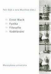 Ernst Mach – Fyzika – Filosofie – Vzdělávání