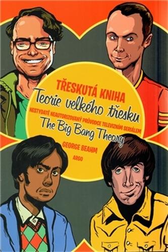 Třeskutá kniha - Teorie velkého třesku - George W. Beahm