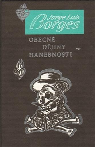 Obecné dějiny hanebnosti - Jorge Luis Borges