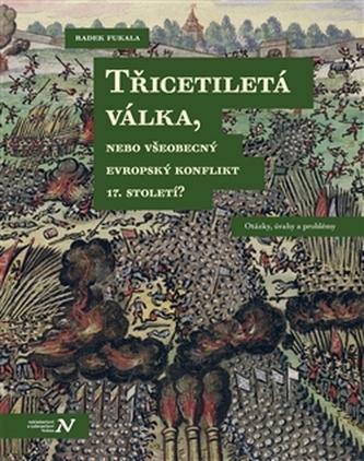 Třicetiletá válka, nebo všeobecný evropský konflikt 17. století?