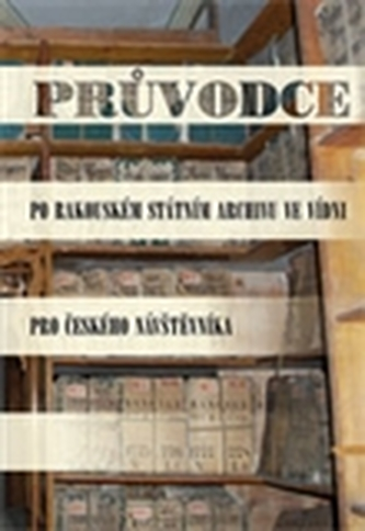 Průvodce po Rakouském státním archivu ve Vídni pro českého návštěvníka