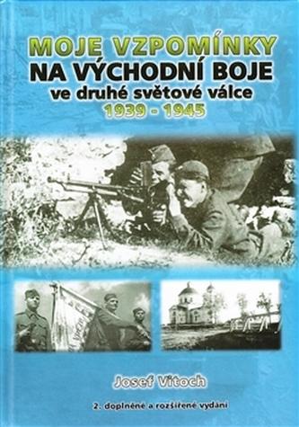 Moje vzpomínky na východní boje ve druhé světové válce 1939-1945