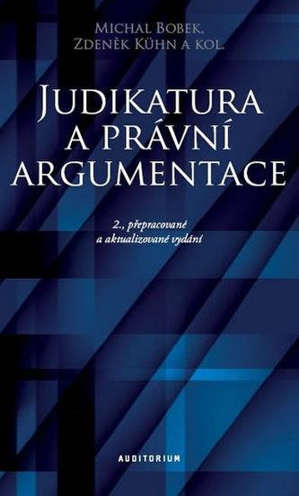 Judikatura a právní argumentace - Teoretické a praktické aspekty práce s judikaturou - Michal Bobek