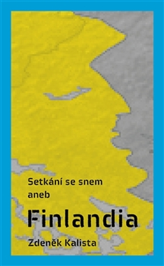 Setkání se snem aneb Finlandia - Zdeněk Kalista