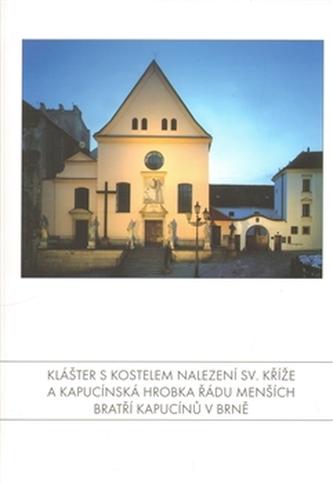 Klášter s kostelem Nalezení sv. Kříže a Kapucínská hrobka Řádu Menších bratří kapucínů v Brně