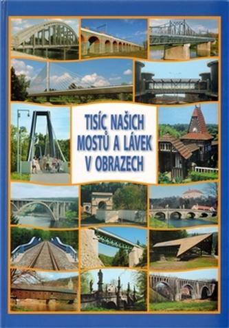 Tisíc našich mostů a lávek v obrazech