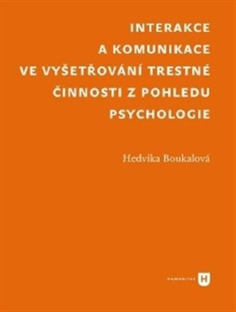 Interakce a komunikace ve  vyšetřování trestné činnosti  z pohledu psychologie