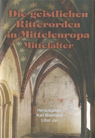 Die geistlichen Ritterorden in Mitteleuropa