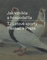 Jak vznikla a hospodařila TJ Letové sporty Tleskač v Praze