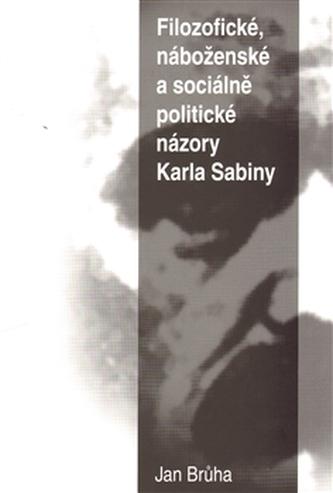 Filozofické, náboženské a sociálně  politické názory Karla Sabiny