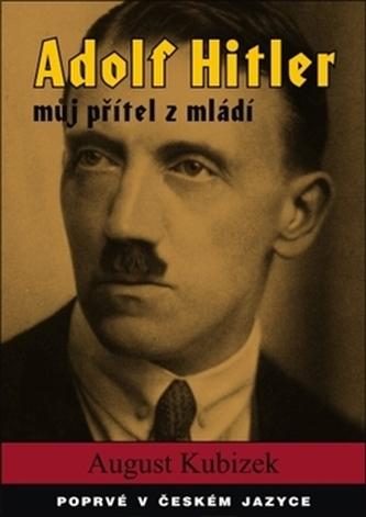 Adolf Hitler - můj přítel z mládí - August Kubizek