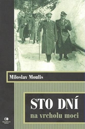 Sto dní na vrcholu moci - Miloslav Moulis f3c6da3e99c