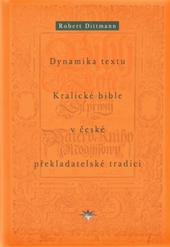 Dynamika textu Kralické bible v české překladatelské tradici