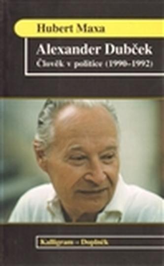 Alexander Dubček. Člověk v politice (1990-1992)