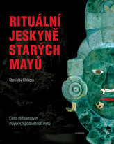 Rituální jeskyně starých Mayů - Cesta za tajemstvím mayských podsvětních mýtů