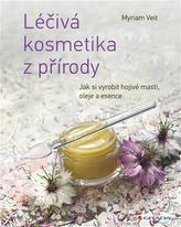 Léčivá kosmetika z přírody - Jak si vyrobit hojivé masti, oleje a esence
