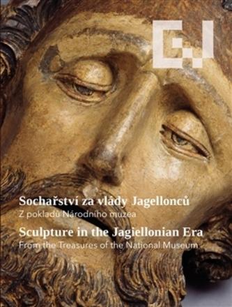 Sochařství za vlády Jagellonců /Sculpture in the Jagellonian Era
